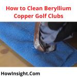 How to Clean Beryllium Copper Golf Clubs